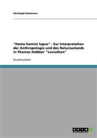 """""""Homo Homini Lupus"""" - Zur Interpretation Der Anthropologie Und Des Naturzustands in Thomas Hobbes' """"Leviathan"""""""