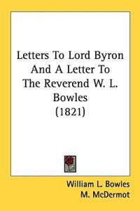 Letters To Lord Byron And A Letter To The Reverend W. L. Bowles (1821)