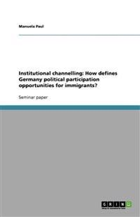 Institutional Channelling: How Defines Germany Political Participation Opportunities for Immigrants?