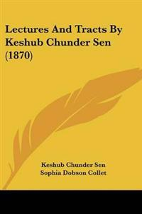 Lectures and Tracts by Keshub Chunder Sen