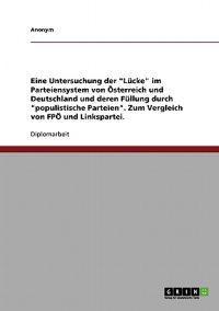 Eine Untersuchung Der Lucke Im Parteiensystem Von Osterreich Und Deutschland Und Deren Fullung Durch Populistische Parteien. Zum Vergleich Von Fpo