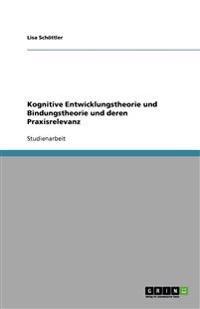 Kognitive Entwicklungstheorie Und Bindungstheorie Und Deren Praxisrelevanz