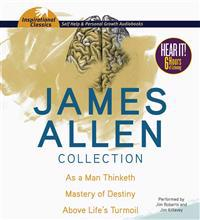 James Allen Collection: As a Man Thinketh, the Mastery of Destiny, Above Life's Turmoil
