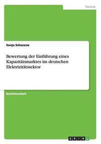 Bewertung Der Einfuhrung Eines Kapazitatsmarktes Im Deutschen Elektrizitatssektor