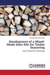 Development of a Mixed-Mode Solar Kiln for Timber Seasoning