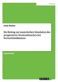 Ein Beitrag Zur Numerischen Simulation Des Progressiven Erosionsbruches Bei Steinschuttdammen