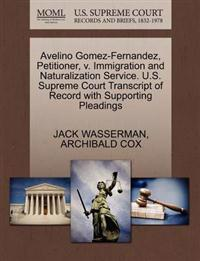 Avelino Gomez-Fernandez, Petitioner, V. Immigration and Naturalization Service. U.S. Supreme Court Transcript of Record with Supporting Pleadings