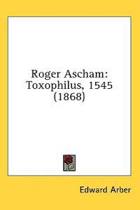 Roger Ascham: Toxophilus, 1545 (1868)