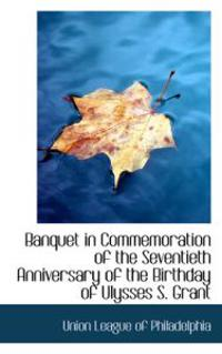 Banquet in Commemoration of the Seventieth Anniversary of the Birthday of Ulysses S. Grant