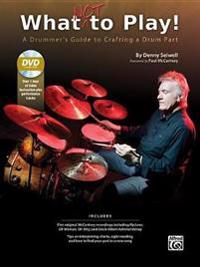 What Not to Play!: A Drummer's Guide to Crafting a Drum Part, Book & DVD