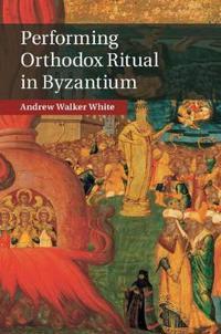 Performing Orthodox Ritual in Byzantium