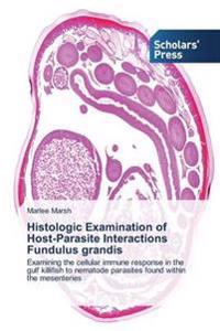 Histologic Examination of Host-Parasite Interactions Fundulus Grandis