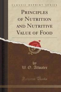 Principles of Nutrition and Nutritive Value of Food (Classic Reprint)