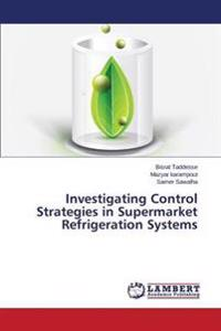 Investigating Control Strategies in Supermarket Refrigeration Systems