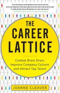 Career Lattice: Combat Brain Drain, Improve Company Culture, and Attract Top Talent