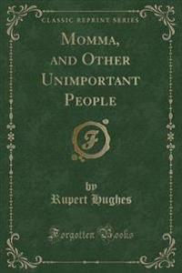 Momma, and Other Unimportant People (Classic Reprint)