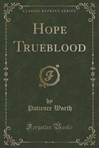 Hope Trueblood (Classic Reprint)