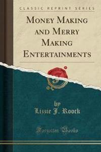 Money Making and Merry Making Entertainments (Classic Reprint)
