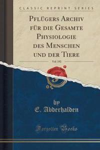 Pfl�gers Archiv F�r Die Gesamte Physiologie Des Menschen Und Der Tiere, Vol. 192 (Classic Reprint)