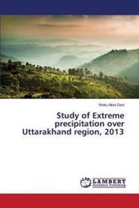 Study of Extreme Precipitation Over Uttarakhand Region, 2013