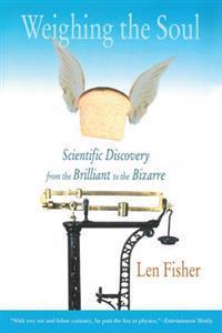 Scientific Discovery from the Brilliant to the Bizarre