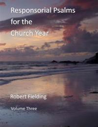 Responsorial Psalms for the Church Year: Volume Three