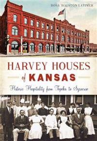Harvey Houses of Kansas:: Historic Hospitality from Topeka to Syracuse