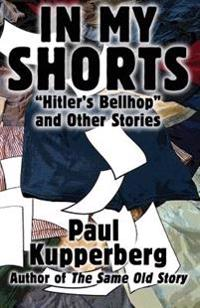 In My Shorts: Hitler's Bellhop and Other Stories