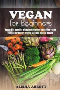 Vegan for Beginners: Unforgettable Recipes for Entertaining Every Guest at Every Occasion