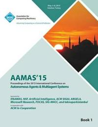 Aamas 15 International Conference on Autonomous Agents and Multi Agent Solutions Vol 1