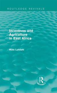 Incentives and Agriculture in East Africa (Routledge Revivals)