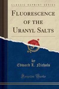 Fluorescence of the Uranyl Salts (Classic Reprint)