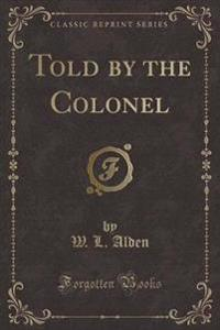 Told by the Colonel (Classic Reprint)