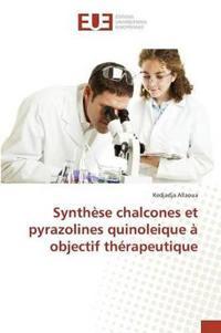Synth se Chalcones Et Pyrazolines Quinoleique   Objectif Th rapeutique