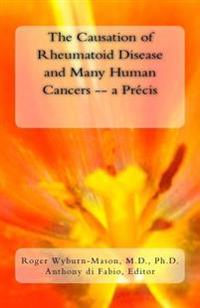 The Causation of Rheumatoid Disease and Many Human Cancers -- A Précis