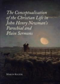 Conceptualisation of the Christian Life in John Henry Newman's Parochial and Plain Sermons