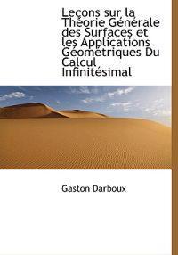 Le Ons Sur La Th Orie G N Rale Des Surfaces Et Les Applications G Om Triques Du Calcul Infinit Simal