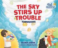 The Sky Stirs Up Trouble: Tornadoes - Bel The Weather Girl