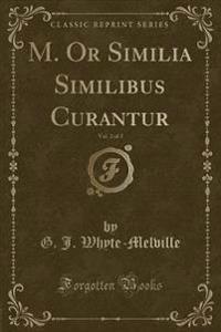 M. or Similia Similibus Curantur, Vol. 2 of 2 (Classic Reprint)
