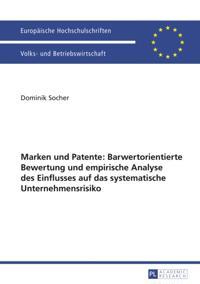 Marken und Patente: Barwertorientierte Bewertung und empirische Analyse des Einflusses auf das systematische Unternehmensrisiko