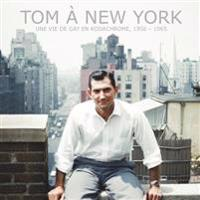Tom a New York: Une Vie de Gay En Kodachrome, 1956 - 1965