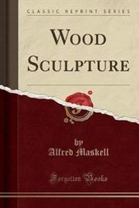 Wood Sculpture (Classic Reprint)