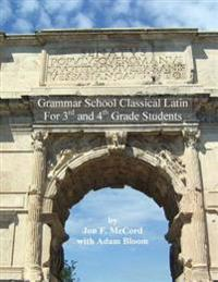 Grammar School Classical Latin: For 3rd and 4th Grade Students