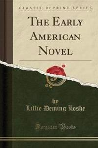 The Early American Novel (Classic Reprint)
