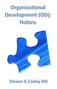 Organizational Development (Od): Holons