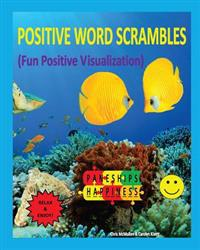 Positive Word Scrambles (Fun Positive Visualization): Relax & Enjoy Unscrambling Letters to Form Positive Words