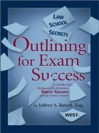 Batoff's Law School Secrets: Outlining for Exam Success
