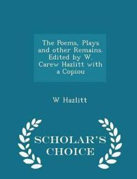The Poems, Plays and Other Remains. Edited by W. Carew Hazlitt with a Copiou - Scholar's Choice Edition