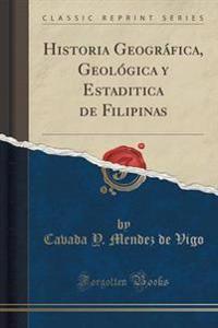Historia Geografica, Geologica y Estadistica de Filipinas (Classic Reprint)