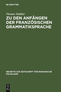 Zu den Anfangen der franzosischen Grammatiksprache